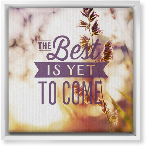 The Best Is Yet To Come Canvas Print, CANVAS_FRAME_WHITE, Single piece, 12 x 12 inches, Multicolor