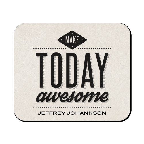 Make Today Awesome Mouse Pad